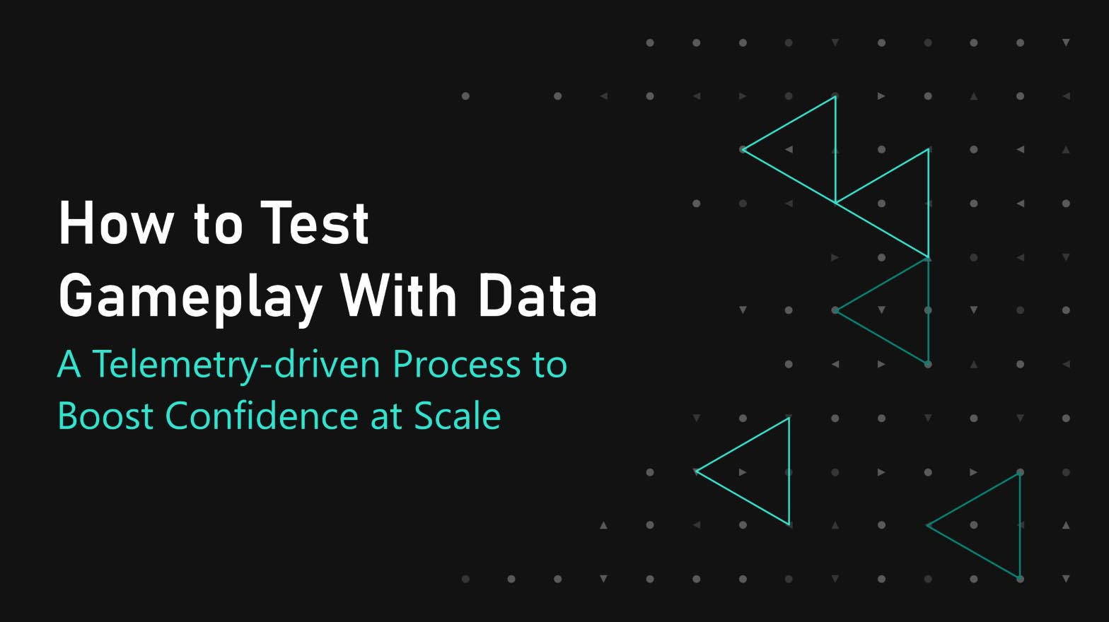 How to test gamplay with data: A teletetry-driven process to boost confidence at scale